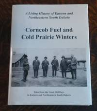 Corncob Fuel and Cold Prairie Winters  Tales From the Good Old Days in  Eastern and Northeastern South Dakota
