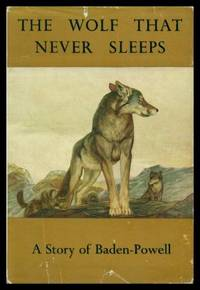 THE WOLF THAT NEVER SLEEPS - A Story of Baden-Powell