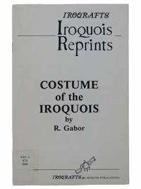 Costume of the Iroquois (Iroqrafts: Iroquois Reprints)