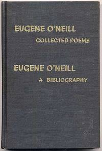 A Bibliograpy of the Works of Eugene O'Neill together with The Collected Poems of Eugene O'Neill