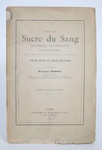 image of Sur Le Sucre Du Sang: Son Dosage, Ses Variations, Sa Destruction Par Le Temps, Par La Chaleur et par Les Tissus Vivants. Nouvelle Theorie Du Ferment Glycolitique