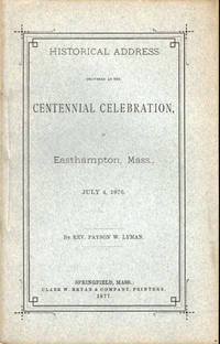 Historical Address Delivered at the Centennial Celebration, in Easthampton, Mass. July 4, 1876