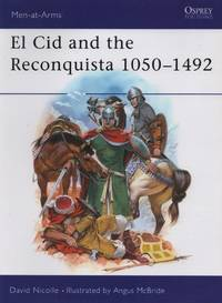 El Cid and the Reconquista 1050-1492 by David Nicolle - July 28, 1988