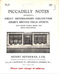 Catalogue 19/1936: Piccadilly notes. Great Mendelssohn collection, Orme's  british Field sports and other scarce books and cheap remainders.