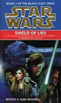 Star Wars: Shield of Lies (Book 2 of the Black Fleet Crisis) by Kube-McDowell, Michael P