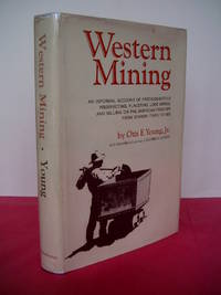 WESTERN MINING An Informal Account of Precious Metals Prospecting, Placering, Lode Mining and Milling on the American Frontier from Spanish Times to 1893