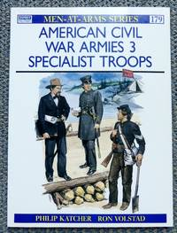 image of AMERICAN CIVIL WAR ARMIES.  3. SPECIALIST TROOPS.  OSPREY MILITARY MEN-AT-ARMS SERIES 179.