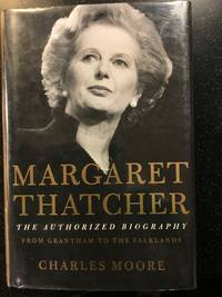 Margaret Thatcher:  The Authorized Biogtaphy From Grantham To The Falklands