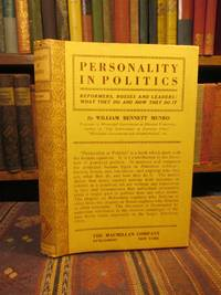 Personality in Politics: Reformers, Bosses, and Leaders - What They Do and How They Do It.