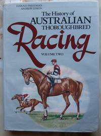 The History of Australian Thoroughbred Racing Volume Two : The Golden Years from 1862 to 1939 by Freedman and Lemon - First Edition - 1990 - from Laura Books (SKU: 027449)