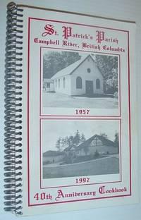 St. Patrick's (Roman Catholic Church) Parish, Campbell River, British Columbia - 40th (Fortieth) Anniversary Cookbook