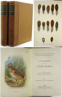 A HAND-BOOK TO THE GAME-BIRDS. Sand-Grouse, Partridges, Pheasants, Pheasants (continued), Megapodes, Curassows, Hoatzins, Bustard-Quails.