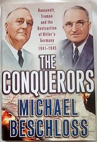 The Conquerors: Roosevelt  Truman and the Destruction of Hitler's Germany  1941 1945