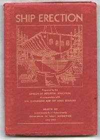 Ship Erection; A Manual of Instruction for Pre-Employment and Supplementary Training; Bulletin 349 by  Francis B. (Ed.) Haas - 1942 - from Dave Shoots, Bookseller and Biblio.com