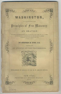 Washington, an exemplification of the principles of Free Masonry: An oration delivered in the Metropolitan Hall, in the city of New York, Nov. 4, A. L. 5852, at the centennial commemoration of the initiation of George Washington into the Order of Free and Accepted Masons.