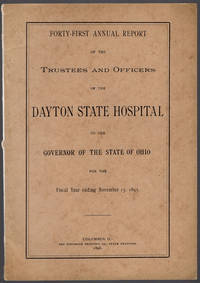 Forty-first annual report of the Trustees and Officers of the Dayton State Hospital to the Governor of the state of Ohio for the fiscal year ending November 15, 1895. by Dayton State Hospital. Board of Trustees and Officers - 1896