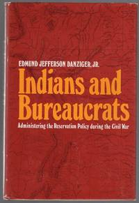 Indians and Bureaucrats: Administrating the Reservation Policy During the Civil War