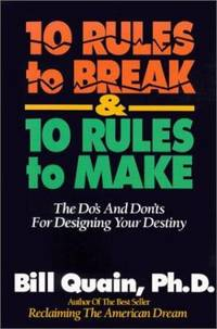 10 Rules to Break and 10 Rules to Make Vol. 1 : The Do's and Don'ts for Designing Your Destiny