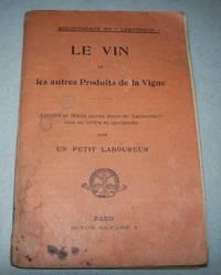 image of Le Vin et les Autres Produits de la Vigne: Articles and Notes Parus dans le Laboureur mis en Ordre et Completes par un Petit Laboureur