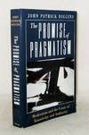 The Promise of Pragmatism. Modernism and the Crisis of Knowledge and Authority