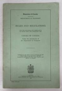 Rules and Regulations for the Guidance and Observance of those Using and Operating the Canals of Canada Under the Jurisdiction of the Department of Transport by Department of Transport - 1947 - from Attic Books (SKU: 125890)