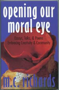 Opening Our Moral Eye: Essays, Talks, & Poems Embracing Creativity & Community