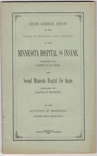 Second biennial report of the Board of Trustees and officers of the Minnesota Hospital for Insane (organized 1866) located at St. Peter.  And Second Minnesota Hospital for Insane (organized 1877) located at Rochester.  To the governor of Minnesota for the fiscal years 1881-2. by Minnesota Hospital for Insane - 1883