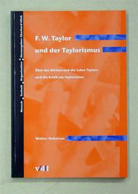 F. W. Taylor und der Taylorismus. Über das Wirken und die Lehre Taylors und die Kritik am...