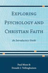 Exploring Psychology and Christian Faith: An Introductory Guide