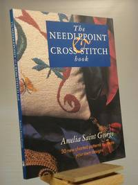 The Needlepoint and Cross Stitch Book: 30 New Charted Patterns to Create Your Own Designs