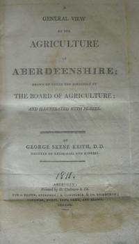 A General View of Agriculture of Aberdeenshire; Drawn up under the Direction of the Board of...