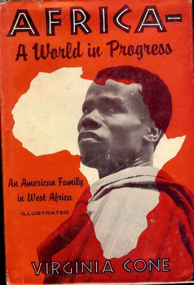 1960. CONE, Virginia. AFRICA: A WORLD IN PROGRESS. An American Family In West Africa. Illustrated. N...