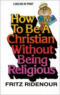How to Be a Christian Without Being Religious : Study of Romans by Fritz Ridenour - Paperback - 1984 - from ThriftBooks and Biblio.com