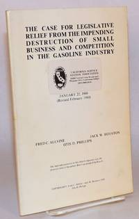 image of The case for legislative relief from the impending destruction of small business and competition in the gasoline industry January 22, 1980 (revised February 1980). The materials presented in the report represent only the personal views of the author[s]. Brief vitas at end of the report