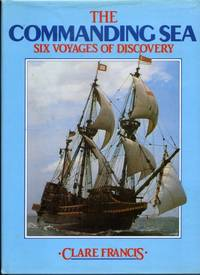 Commanding Sea, the: Six Voyages of Discovery