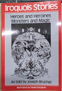 Iroquois Stories:  Heroes and Heroines, Monsters and Magic