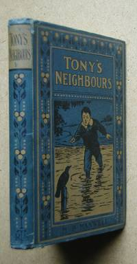 Tony's Neighbours: A Story for Boys. by  M. B Manwell - Hardcover - from N. G. Lawrie Books. (SKU: 46878)