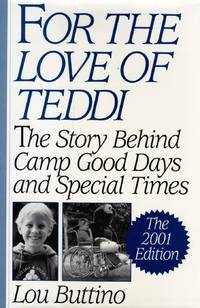 For the Love of Teddi: The Story Behind Camp Good Days and Special Times<br> The 2001 Edition