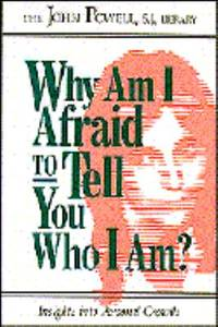 Why Am I Afraid to Tell You Who I Am? by John Powell - Paperback - 1990 - from ThriftBooks (SKU: G1559242795I3N00)