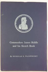 Commodore James Biddle and his sketch book by  Nicholas B Wainwright - Paperback - First Edition - 1966 2021-01-15 - from Resource for Art and Music Books (SKU: 210115001)