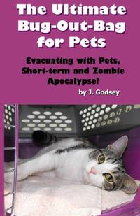 The Ultimate Bug Out Bag for Pets Evacuating with Pets, Short-term and Zombie Apocalypse