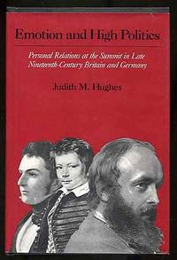 Emotion and High Politics: Personal Relations at the Summit in Late Nineteenth-Century Britain and Germany