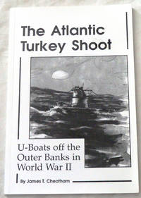 The Atlantic Turkey Shoot: U-Boats off the Outer Banks in World War II