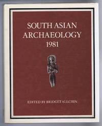 South Asian Archaeology 1981. Proceedings of the Sixth International Conference of the Association of South Asian Archaeologist in Western Europe, Held in Cambridge University 5-10 July 1981