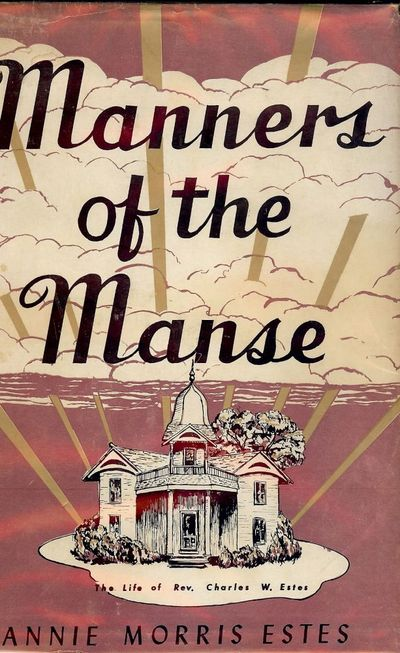 1959. ESTES, Nannie Morris. MANNERS OF THE MANSE. San Antonio, Texas: The Naylor Company, . 8vo., cl...