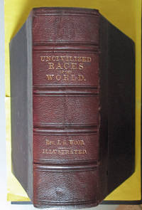 The Uncivilized Races of Men in All Countries of the World Being a Comprehensive Account of their Manners, and Customs and Their Physical, Social, Mental, Moral, and Religious Characteristics by  J. G Wood - First - 1870 - from SRG Antiquarian Books (SKU: 18700500818)