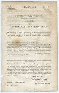 "[drop-title] Western boundary of Missouri. Message from the President of the United States, transmitting the copy of an act of the Legislature of the State of Missouri, declaring the assent of that State to the act of Congress, entitled ""An act to extend the western boundary of the State of Missouri to the Missouri river."" Approved June 7, 1836."