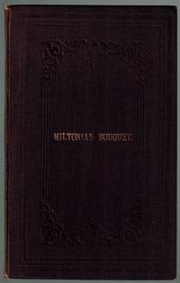 Miltonian Bouquet. The Flowers and Plants of Milton, with their Scientific Names and Quotations from his Works, wherein Allusion Is Made to Them.