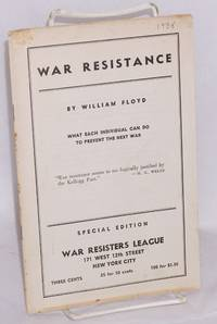 War resistance, what each individual can do to prevent the next war.  Special edition by  William Floyd - Paperback - 1935 - from Bolerium Books Inc., ABAA/ILAB and Biblio.com