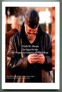 Frank M. Ahearn The Digital Hit Man: His Weapons for Combating the Digital World